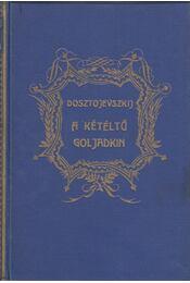 A kétéltű Goljadkin - Dosztojevszkij, Fjodor Mihajlovics - Régikönyvek