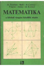 Matematika a felvételi vizsgára készülők részére - Dr. Ábrahám, Bedő, Dr. Czétényi, Frigyesi, Juhász, Dr. Korányi - Régikönyvek