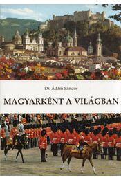 Magyarként a világban (dedikált) - Dr. Ádám Sándor - Régikönyvek