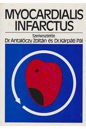 Myocardialis infarctus - Dr. Antalóczy Zoltán, Dr. Kárpáti Pál - Régikönyvek
