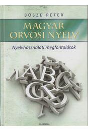 Magyar orvosi nyelv - Nyelvhasználati megfontolások - Dr. Bősze Péter - Régikönyvek