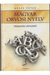 Magyar orvosi nyelv - Helyesírási útmutató - Dr. Bősze Péter - Régikönyvek