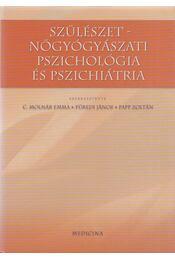 Szülészet-nőgyógyászati pszichológia és pszichiátria - Dr. C. Molnár Emma (szerk.), Dr. Füredi János (szerk.), Dr. Papp Zoltán (szerk.) - Régikönyvek
