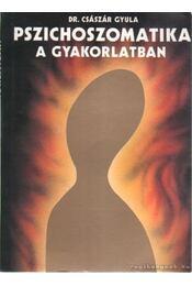 Pszichoszomatika a gyakorlatban - Dr. Császár Gyula - Régikönyvek