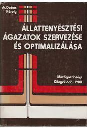 Állattenyésztési ágazatok szervezése és optimalizálása - Dr. Dobos Károly - Régikönyvek