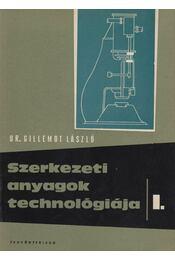 Szerkezeti anyagok technológiája I. - Dr. Gillemot László - Régikönyvek