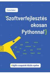 Szoftverfejlesztés okosan Pythonnal - Agilis csapatok közös nyelve - Dr. Guta Gábor - Régikönyvek