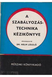 A szabályozástechnika kézikönyve - Dr. Helm László (főszerk.) - Régikönyvek