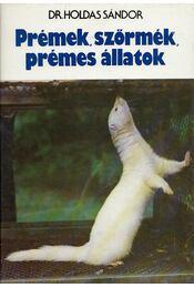 Prémek, szőrmék, prémes állatok - Dr. Holdas Sándor - Régikönyvek