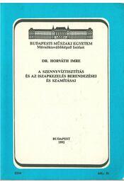A szennyvíztisztítás és az iszapkezelés berendezései és számításai - Dr. Horváth Imre - Régikönyvek