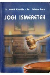 Jogi ismeretek - Dr. Juhász Imre, Badó Katalin dr. - Régikönyvek
