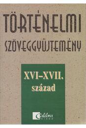 Történelmi szöveggyűjtemény XVI-XVII. század - Dr. Kopper Lászlóné, Lenkovics Barnáné - Régikönyvek