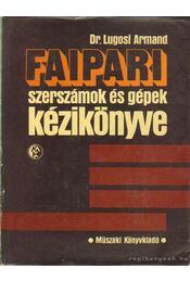 Faipari szerszámok és gépek kézikönyve - Dr. Lugosi Armand - Régikönyvek