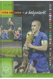 FIFA VB 2006 - a helyszínről - Dr. Mezey György - Régikönyvek
