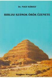 Bibliai számok örök üzenete - Dr. Nagy Károly - Régikönyvek