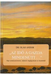 ''Az idő a gazda mindenütt...'' - Dr. Oláh Andor - Régikönyvek
