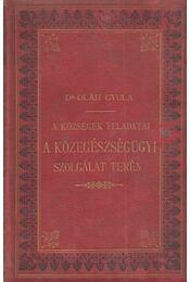 A községek feladatai a közegészségügyi szolgálat terén - Dr. Oláh Gyula - Régikönyvek
