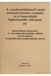 A munkavédelemről szóló minisztertanácsi rendelet és a kapcsolódó legfontosabb előírások IV - Dr. Radnay József, Dani József- Jakab András - Régikönyvek