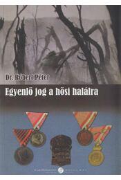 Egyenlő jog a hősi halálra - Dr. Róbert Péter - Régikönyvek
