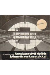 Rendszerelvű építés könnyűszerkezetekkel - Dr. Sebestyén Gyula - Régikönyvek