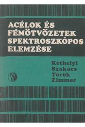 Acélok és fémötvözetek spektroszkópos elemzése - Dr. Szakács Ottó, Dr. Török Tibor, Dr. Kéthelyi József, Dr. Zimmer Károly - Régikönyvek