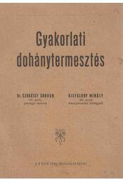 Gyakorlati dohánytermesztés - Dr. Szakátsy Sándor, Kisfaludy Mihály - Régikönyvek