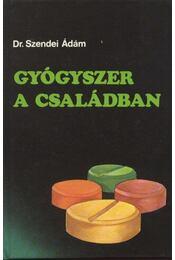 Gyógyszer a családban - Dr. Szendei Ádám - Régikönyvek