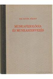 Munkafiziológia és munkaszervezés - Dr. Tatár József - Régikönyvek