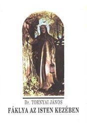 Fáklya az Isten kezében - Dr. Tornyai János - Régikönyvek
