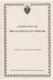 A keresztény hit megalapozása és védelme - dr. Tuba Iván - Régikönyvek