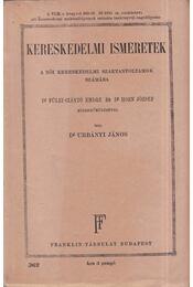 Kereskedelmi ismeretek - Dr. Urbányi János, Dr. Fülei-Szántó Endre, Dr. Horn József - Régikönyvek