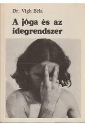 A jóga és az idegrendszer - Dr. Vígh Béla - Régikönyvek