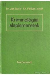 Kriminológiai alapismeretek 1987 - Dr. Vigh József, Dr. Földvári József - Régikönyvek