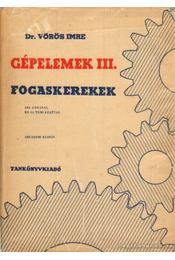 Gépelemek III. Fogaskerekek - Dr. Vörös Imre - Régikönyvek
