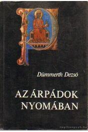 Az Árpádok nyomában - Dümmerth Dezső - Régikönyvek
