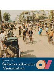 Százezer kilométer Vietnamban - Dunai Péter - Régikönyvek