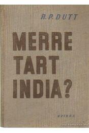Merre tart India? - Dutt, R. Palme - Régikönyvek