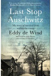 Last Stop Auschwitz: My story of survival from within the camp - Eddy de Wind - Régikönyvek