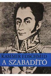 A szabadító - Edschmid, Kasimir - Régikönyvek