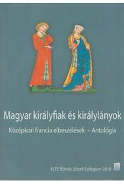 Magyar királyfiak és királylányok - Középkori francia elbeszélések - Antológia - Egedi-Kovács Emese - Régikönyvek
