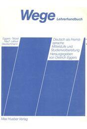 Wege – Lehrhandbuch: Deutsch als Fremdsprache Mittelstufe und Studienvorbereitung - EGGERS – TETZELI – NEUF – LATOUR – DEUTSCHMANN - Régikönyvek