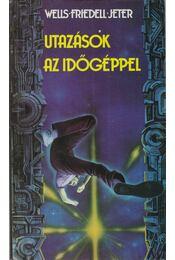 Utazások az időgéppel - Egon Friedell, JETER, K.W., H.G. Wells - Régikönyvek