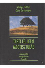 Testi és lelki megtisztulás - Ehrenberger, Doris, Rüdiger Dahlke - Régikönyvek