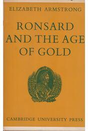 Ronsard and the Age of Gold - Elizabeth Armstrong - Régikönyvek