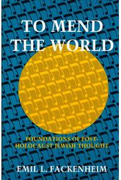 To Mend the World: Foundations of Post-Holocaust Jewish Thought - Emil L. Fackenheim - Régikönyvek