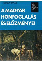 A magyar honfoglalás és előzményei - Erdélyi István - Régikönyvek