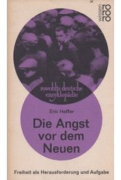 Die Angst vor dem Neuen - Eric Hoffer - Régikönyvek