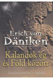Kalandok ég és Föld között - Erich von Daniken - Régikönyvek