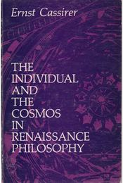 The Individual and the Cosmos in Renaissance Philosophy - Ernst Cassirer - Régikönyvek