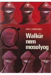 Walkür nem mosolyog - Ernst Ludwig Bock - Régikönyvek